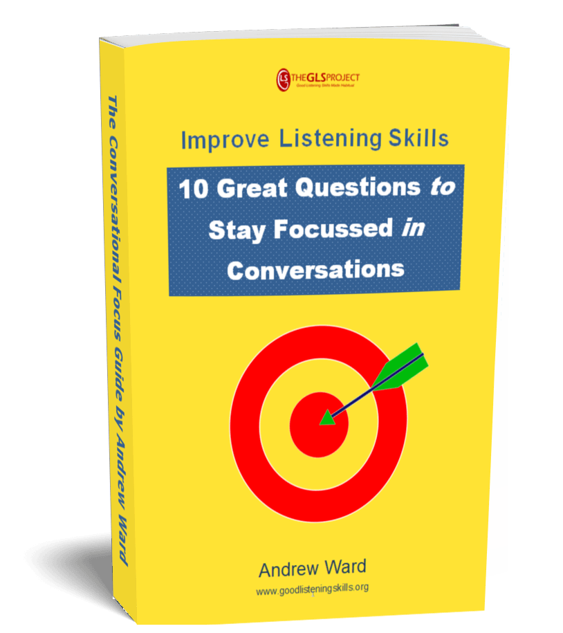 "Develop good listening skills with this free kick-start guide - ""10 Great Questions to Stay Focussed in Conversations"""